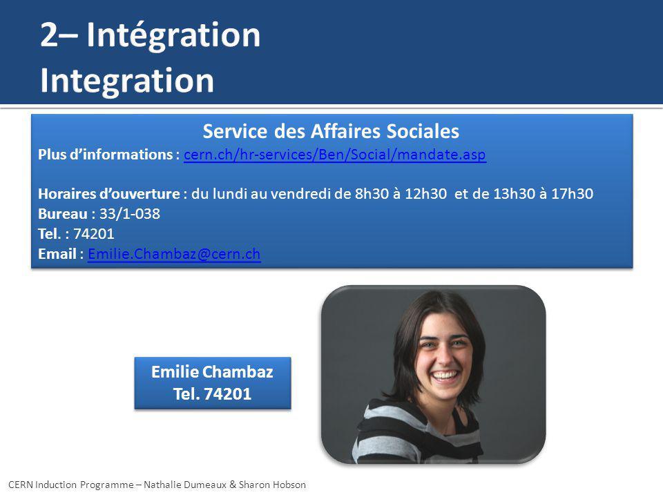 Emilie Chambaz Tel. 74201 Emilie Chambaz Tel. 74201 CERN Induction Programme – Nathalie Dumeaux & Sharon Hobson Service des Affaires Sociales Plus din