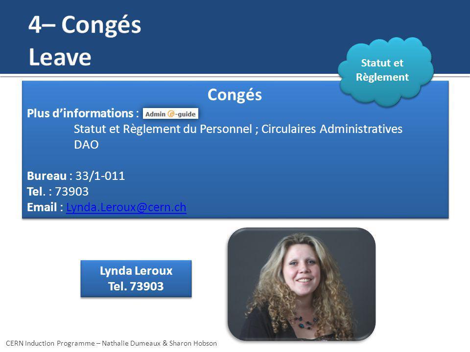 Lynda Leroux Tel. 73903 Lynda Leroux Tel. 73903 CERN Induction Programme – Nathalie Dumeaux & Sharon Hobson Congés Plus dinformations : Statut et Règl