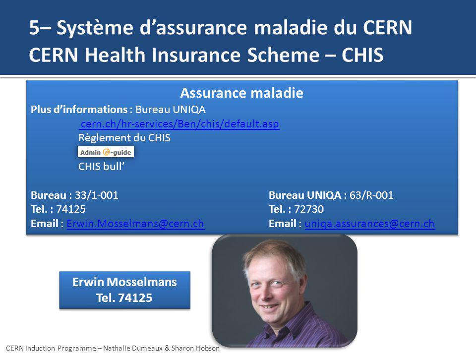 Erwin Mosselmans Tel. 74125 Erwin Mosselmans Tel. 74125 CERN Induction Programme – Nathalie Dumeaux & Sharon Hobson Assurance maladie Plus dinformatio