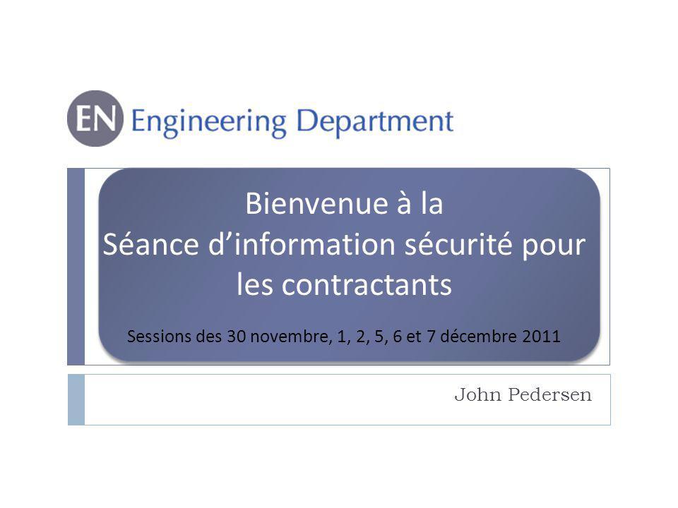 John Pedersen Bienvenue à la Séance dinformation sécurité pour les contractants Sessions des 30 novembre, 1, 2, 5, 6 et 7 décembre 2011
