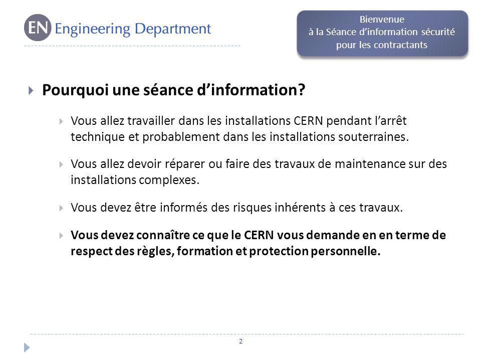 Pourquoi une séance dinformation? Vous allez travailler dans les installations CERN pendant larrêt technique et probablement dans les installations so