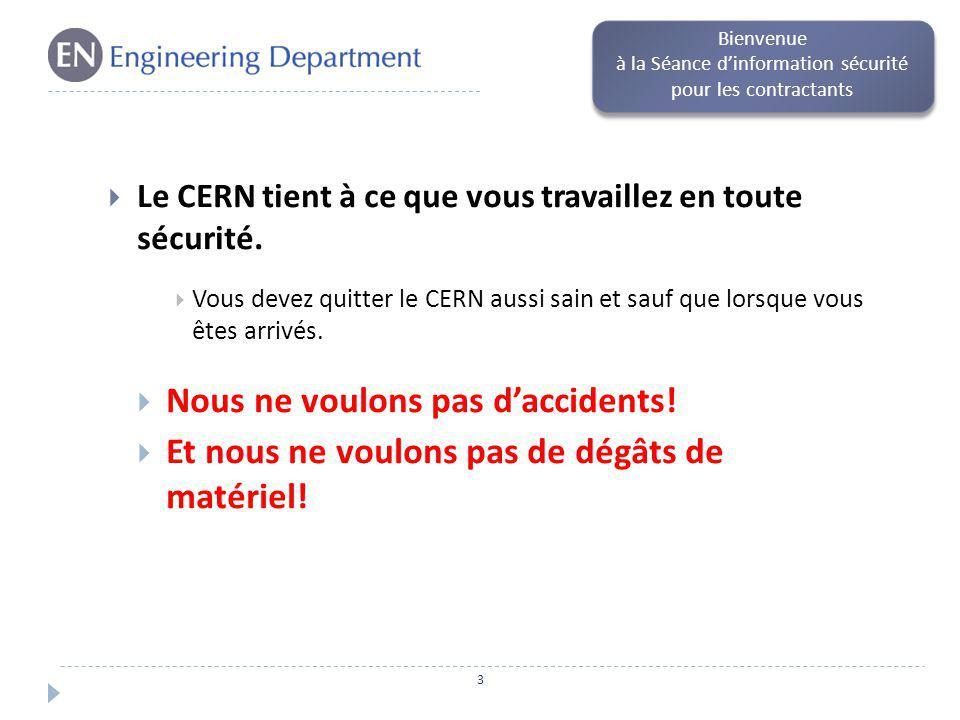 Le CERN tient à ce que vous travaillez en toute sécurité. Vous devez quitter le CERN aussi sain et sauf que lorsque vous êtes arrivés. Nous ne voulons