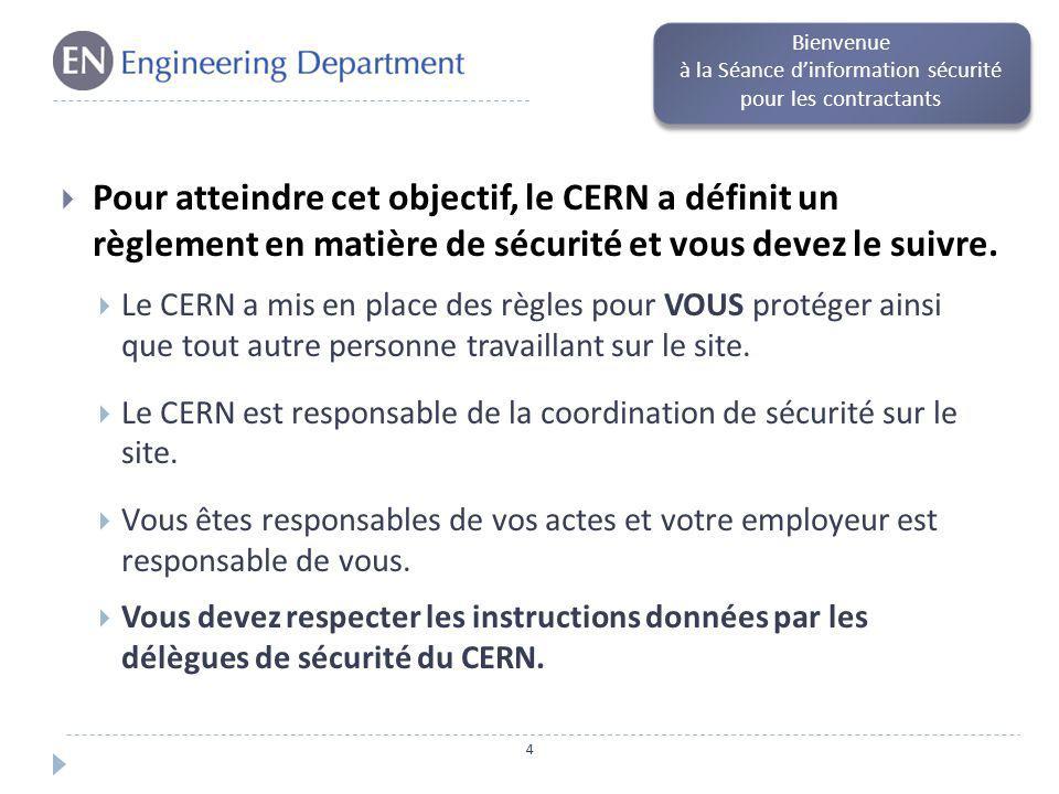Conséquences si les règles de sécurité du CERN ne sont pas suivies: Si votre équipement de sécurité (casque, lampe frontale, bio- cell, chaussures de sécurité ou tout autre équipement nécessaire) est incomplet, vous devrez quitter le lieu de travail et compléter votre équipement.
