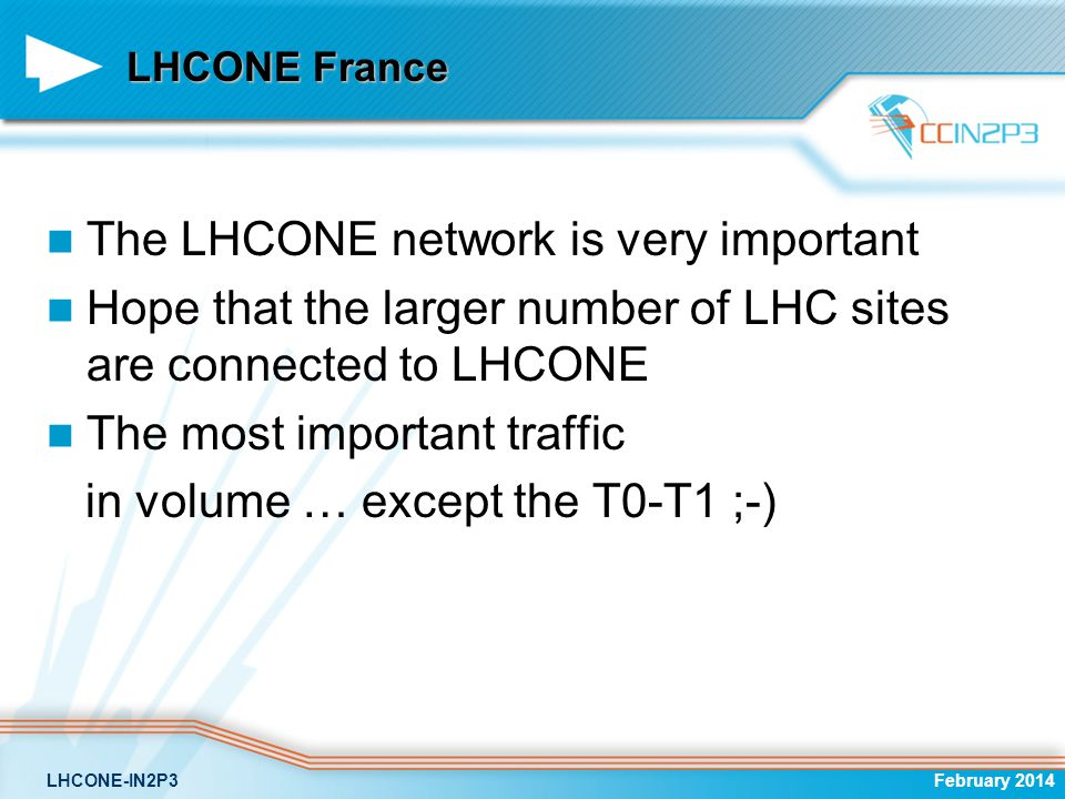 LHCONE France The LHCONE network is very important Hope that the larger number of LHC sites are connected to LHCONE The most important traffic in volu