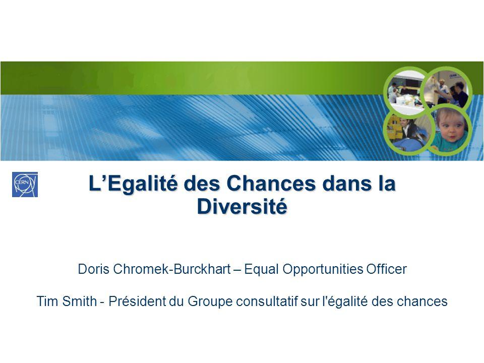 LEgalité des Chances dans la Diversité Doris Chromek-Burckhart – Equal Opportunities Officer Tim Smith - Président du Groupe consultatif sur l égalité des chances