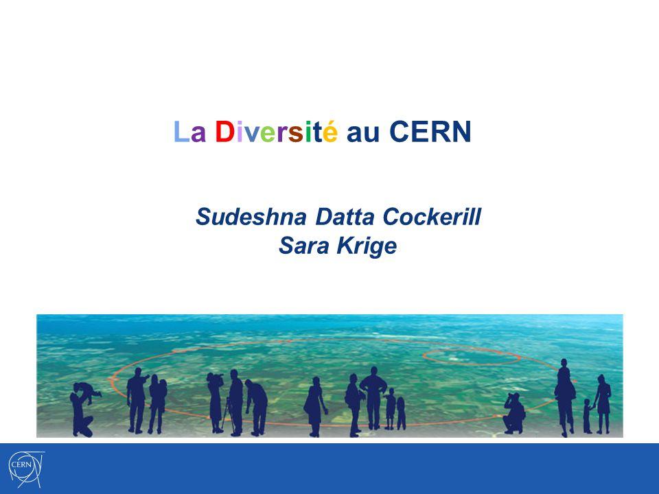 La Diversité au CERN Sudeshna Datta Cockerill Sara Krige