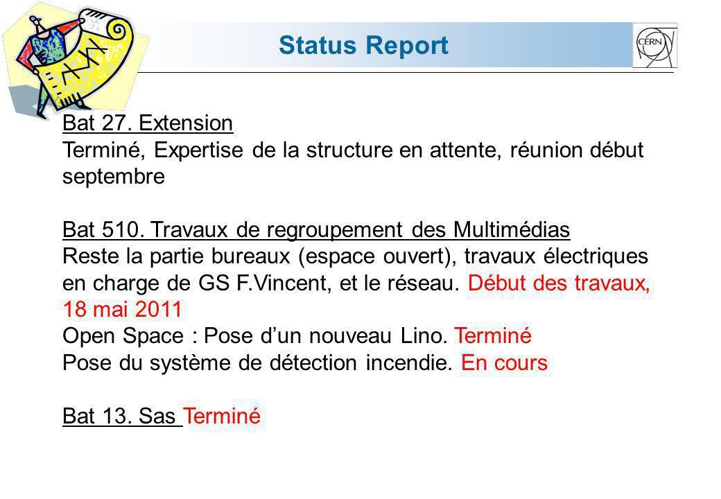 Status Report Bat 27. Extension Terminé, Expertise de la structure en attente, réunion début septembre Bat 510. Travaux de regroupement des Multimédia