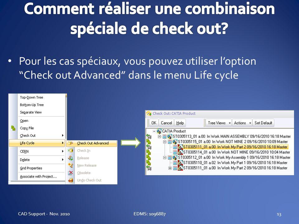 Pour les cas spéciaux, vous pouvez utiliser loption Check out Advanced dans le menu Life cycle 13EDMS: 1096887CAD Support - Nov.