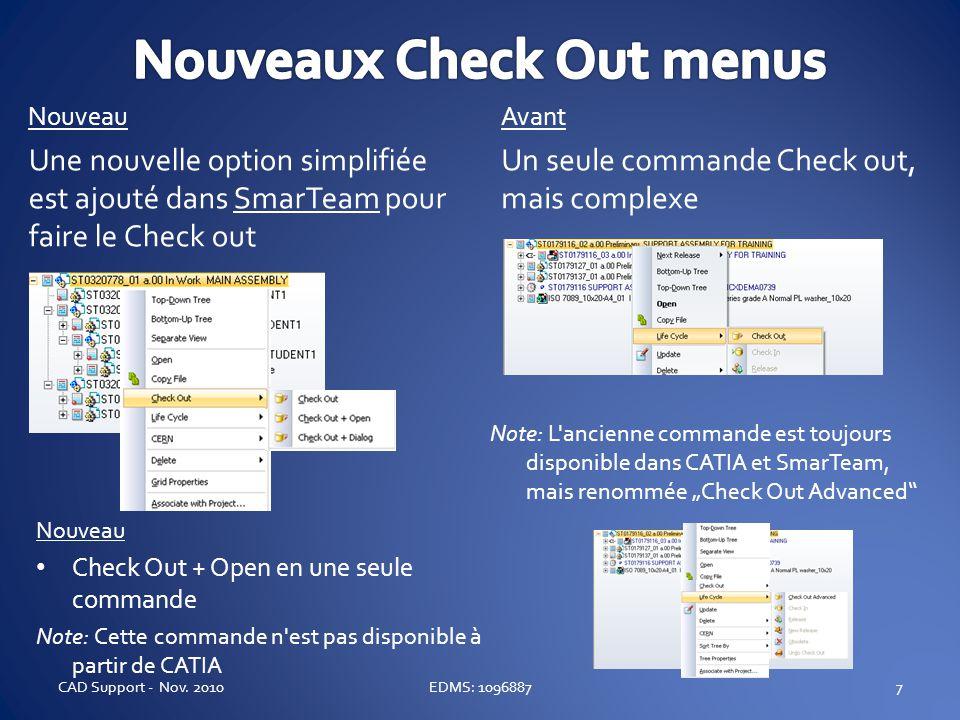 7 Nouveau Une nouvelle option simplifiée est ajouté dans SmarTeam pour faire le Check out EDMS: 1096887CAD Support - Nov. 2010 Nouveau Check Out + Ope
