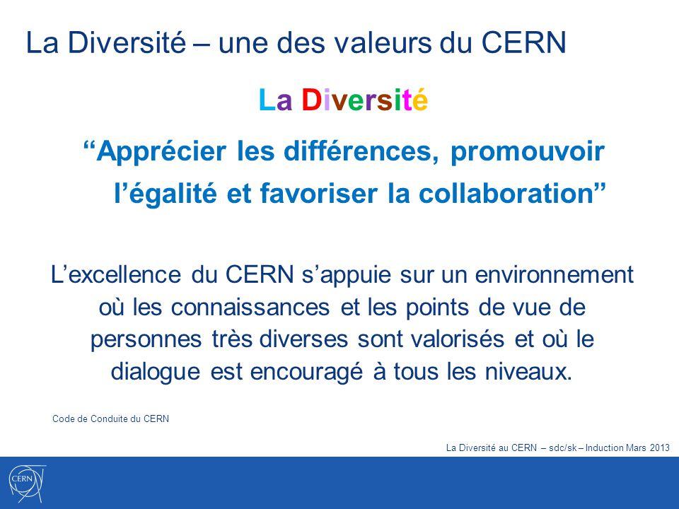 La Diversité – une des valeurs du CERN La Diversité Apprécier les différences, promouvoir légalité et favoriser la collaboration Lexcellence du CERN s