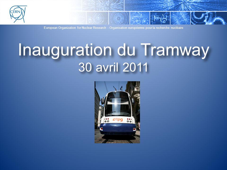 European Organization for Nuclear Research - Organisation européenne pour la recherche nucléaire Inauguration du Tramway 30 avril 2011