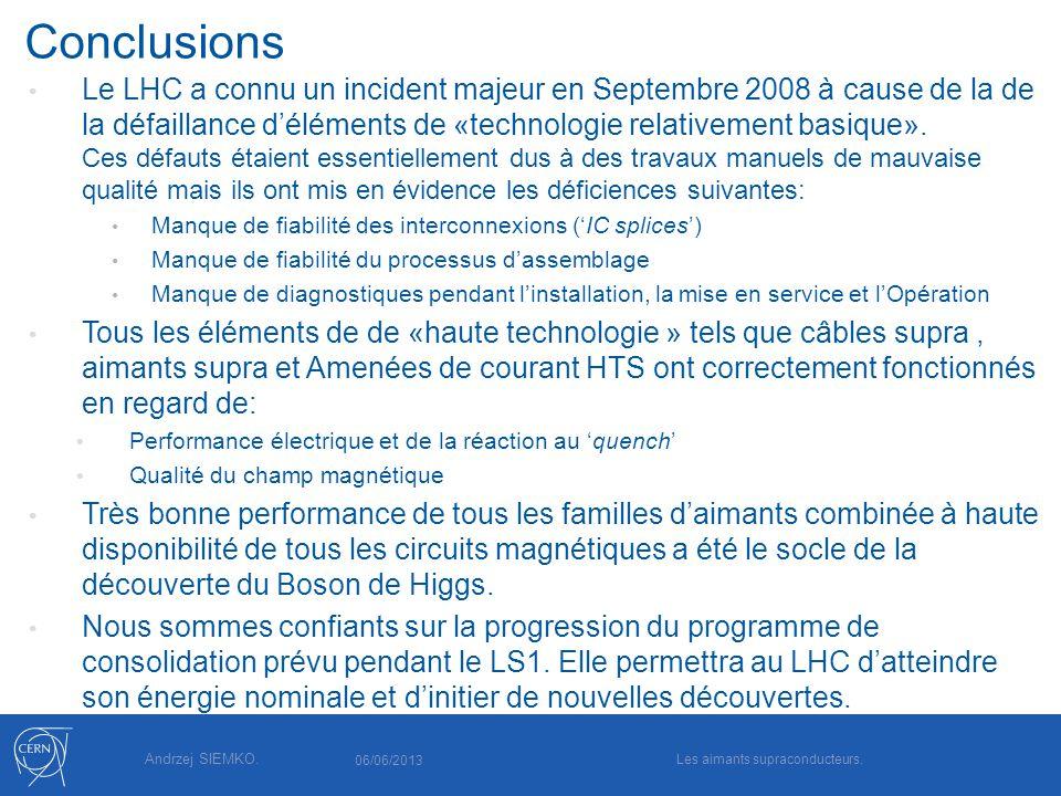 Andrzej SIEMKO. Conclusions Le LHC a connu un incident majeur en Septembre 2008 à cause de la de la défaillance déléments de «technologie relativement