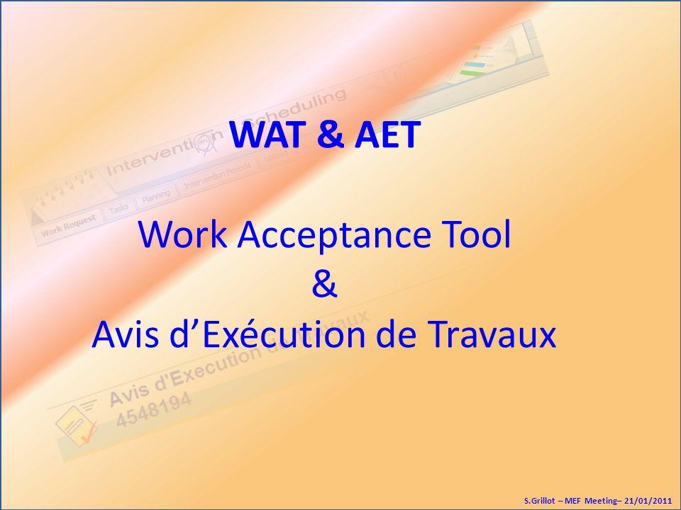 WAT & AET Work Acceptance Tool & Avis dExécution de Travaux S.Grillot – MEF Meeting– 21/01/2011