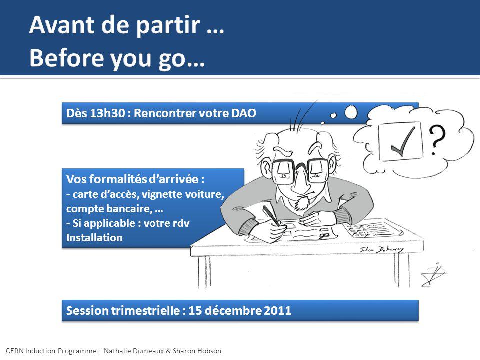 Dès 13h30 : Rencontrer votre DAO Vos formalités darrivée : - carte daccès, vignette voiture, compte bancaire, … - Si applicable : votre rdv Installati