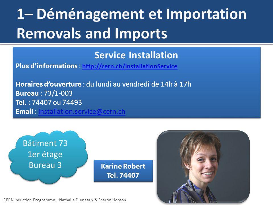 Karine Robert Tel. 74407 Karine Robert Tel. 74407 Service Installation Plus dinformations : http://cern.ch/InstallationService http://cern.ch/Installa
