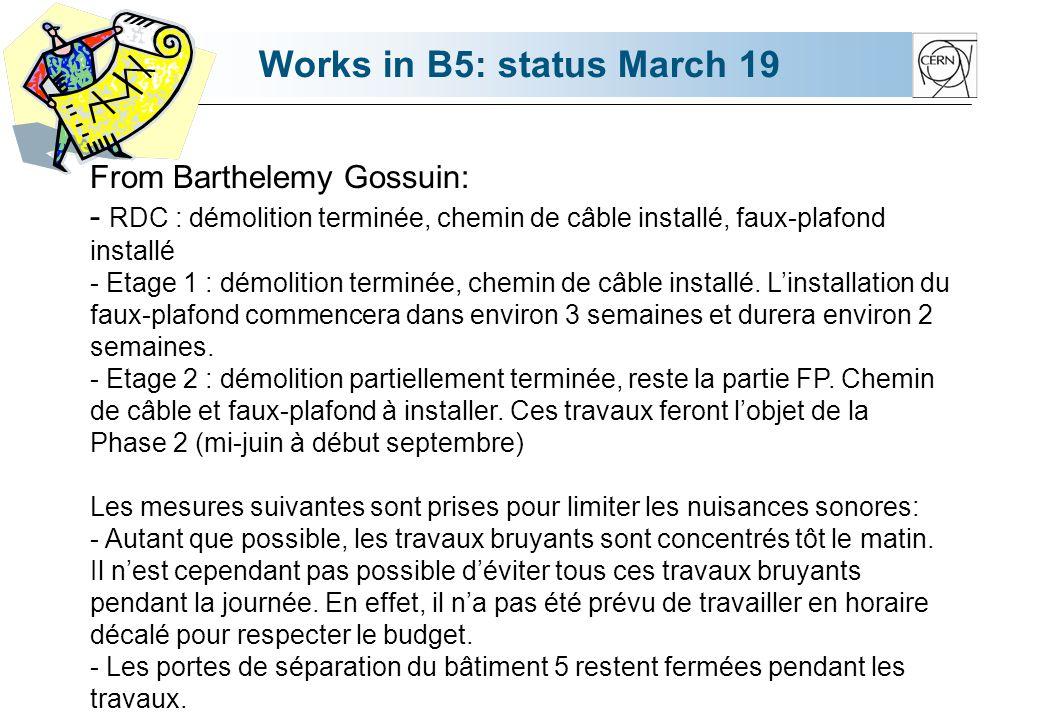 Works in B5: status March 19 From Barthelemy Gossuin: - RDC : démolition terminée, chemin de câble installé, faux-plafond installé - Etage 1 : démolition terminée, chemin de câble installé.