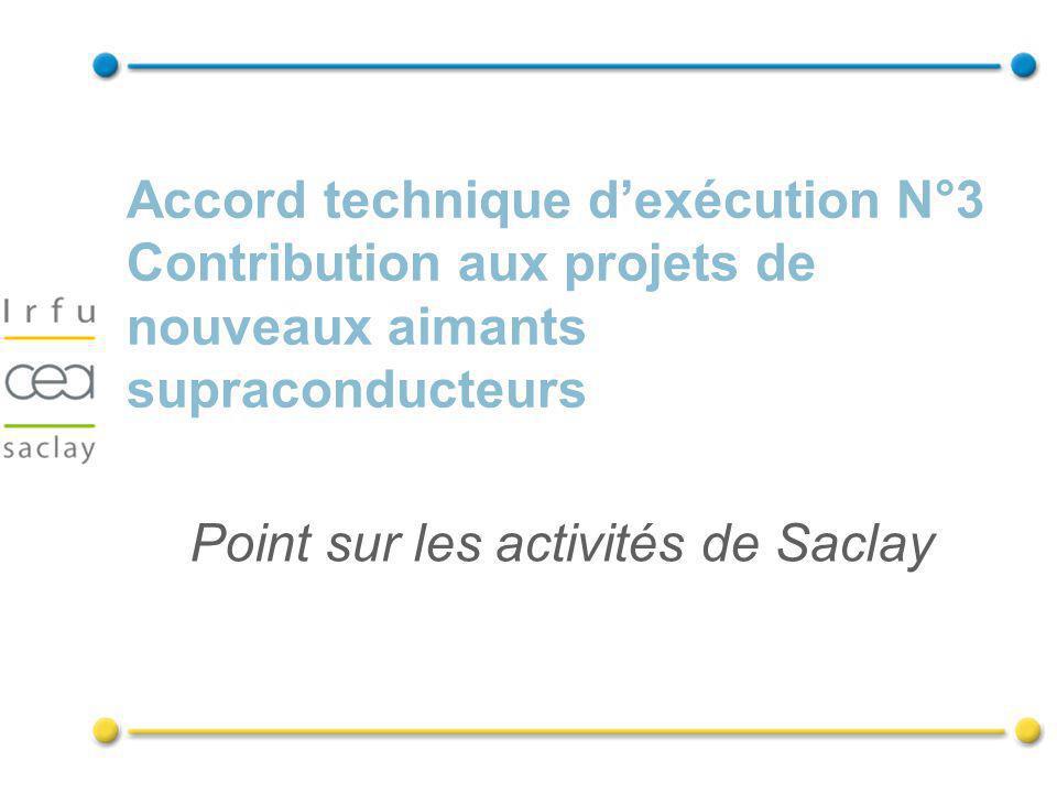 Accord technique dexécution N°3 Contribution aux projets de nouveaux aimants supraconducteurs Point sur les activités de Saclay