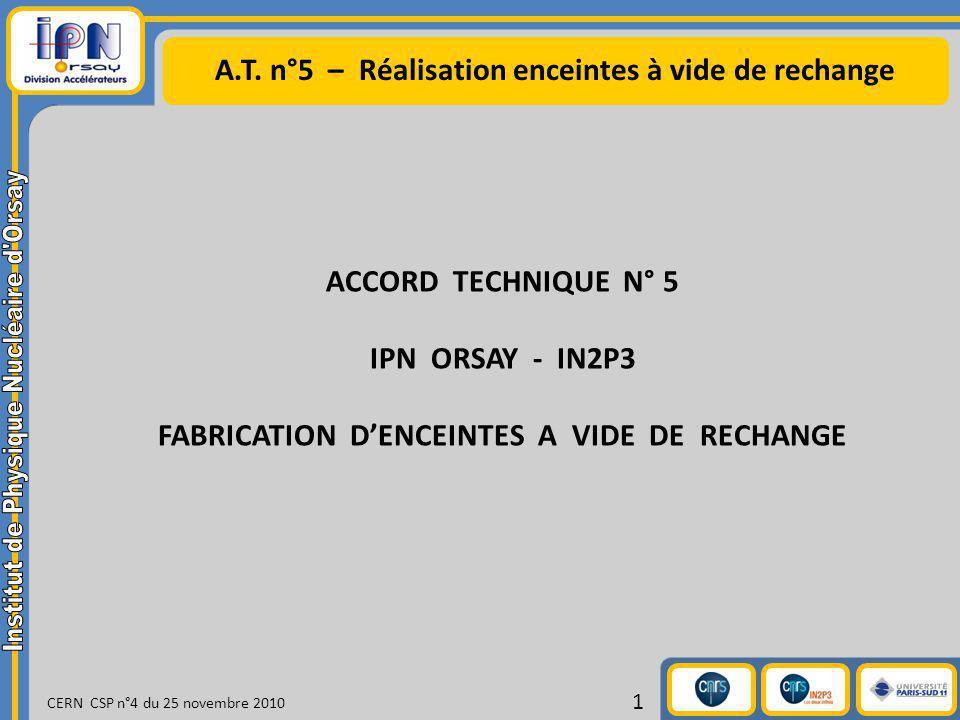 A.T. n°5 – Réalisation enceintes à vide de rechange CERN CSP n°4 du 25 novembre 2010 1 ACCORD TECHNIQUE N° 5 IPN ORSAY - IN2P3 FABRICATION DENCEINTES
