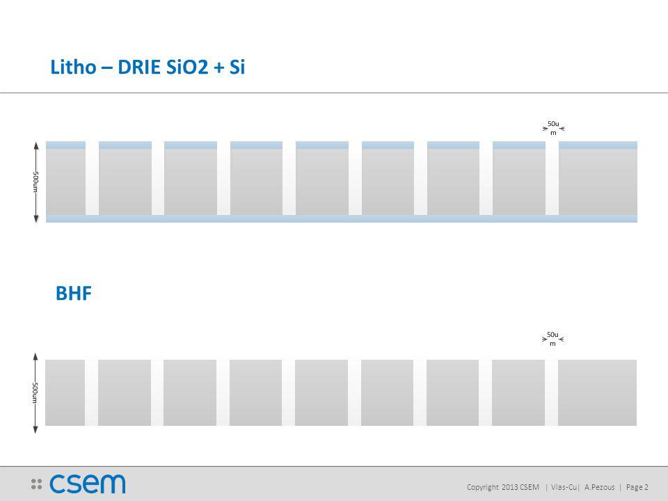 Copyright 2013 CSEM | Vias-Cu| A.Pezous | Page 2 Litho – DRIE SiO2 + Si BHF