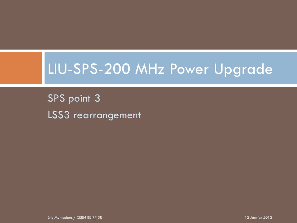 SPS point 3 LSS3 rearrangement LIU-SPS-200 MHz Power Upgrade 12 Janvier 2012Eric Montesinos / CERN-BE-RF-SR