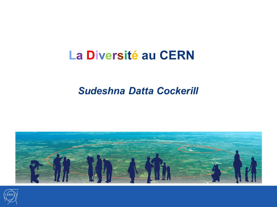 La Diversité au CERN Sudeshna Datta Cockerill