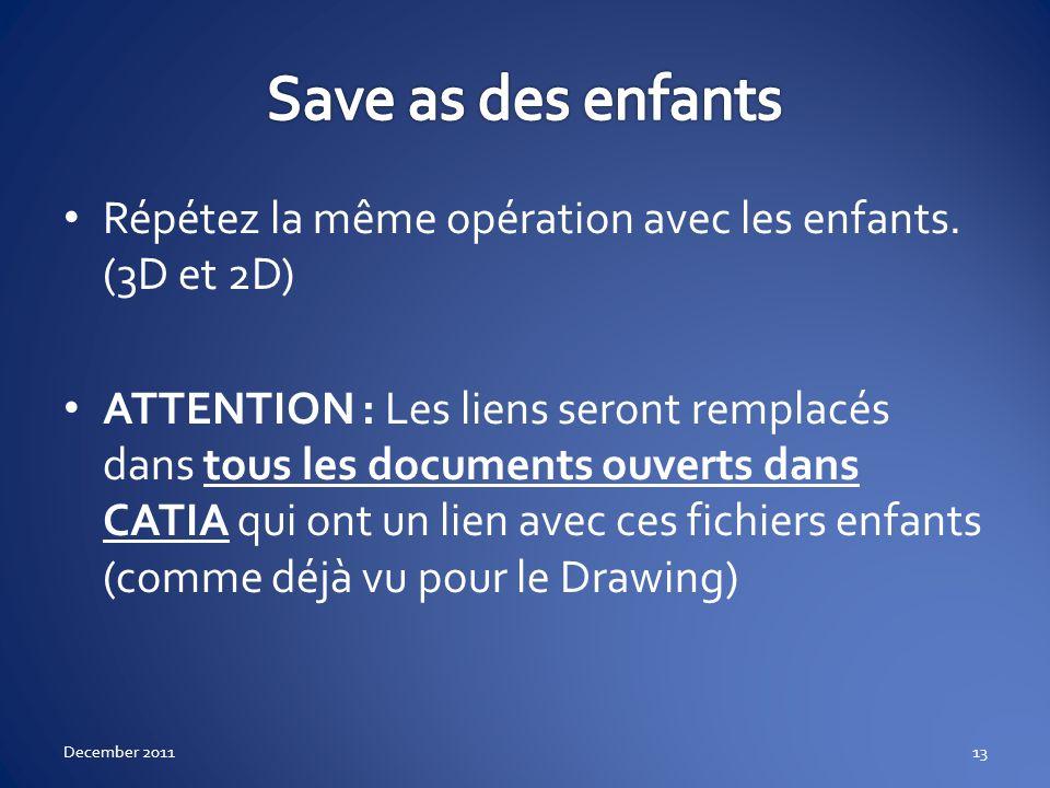 Répétez la même opération avec les enfants. (3D et 2D) ATTENTION : Les liens seront remplacés dans tous les documents ouverts dans CATIA qui ont un li