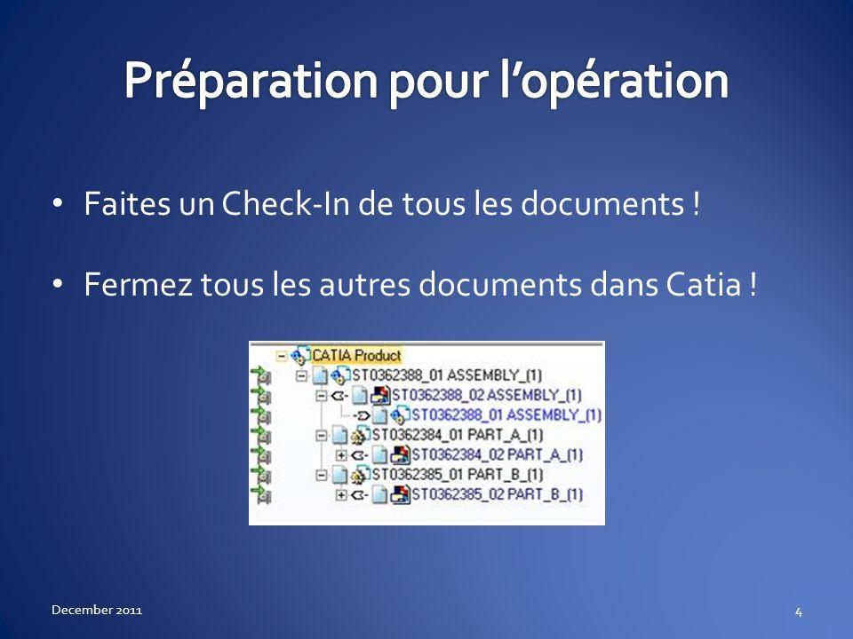 Faites un Check-In de tous les documents ! Fermez tous les autres documents dans Catia ! December 20114