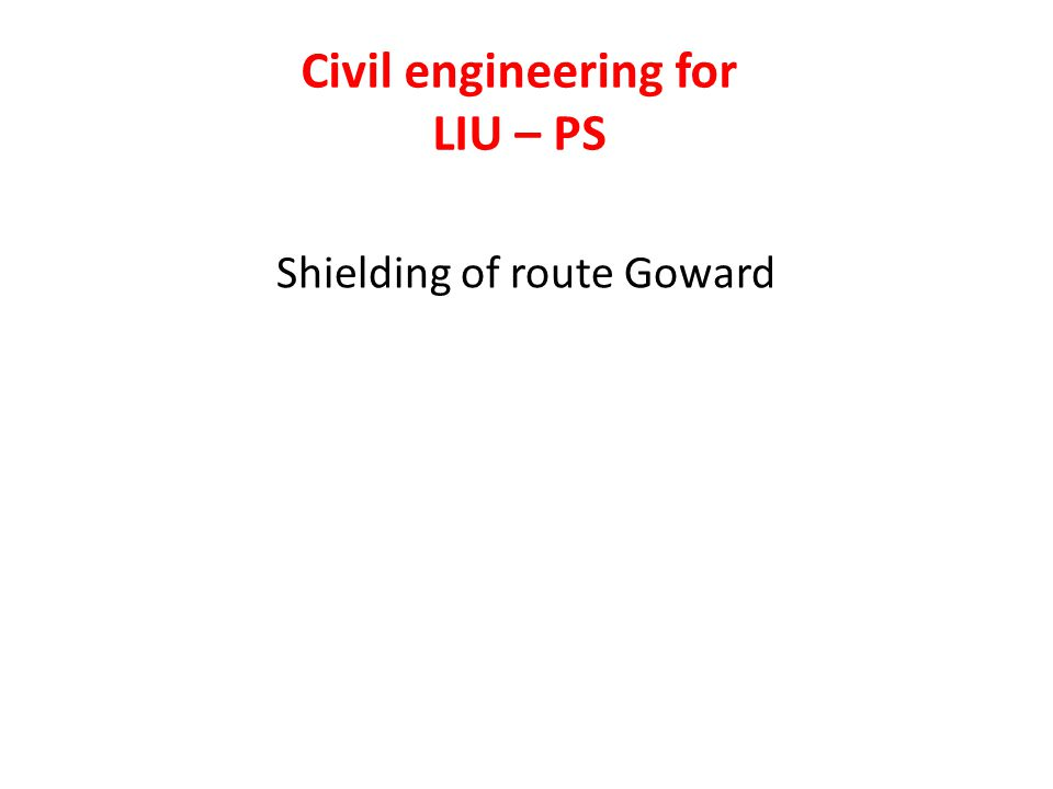 Status – 22 may 2012 Document « Civil engineering for increasing the radiation shielding on the route Goward.