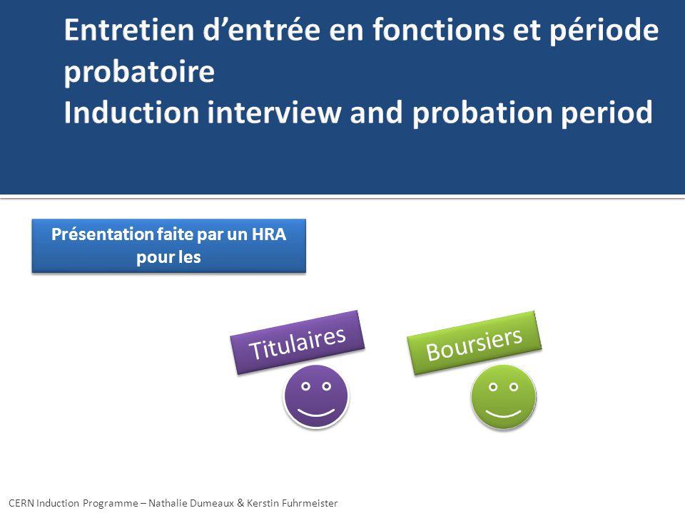 Présentation faite par un HRA pour les Boursiers Titulaires CERN Induction Programme – Nathalie Dumeaux & Kerstin Fuhrmeister