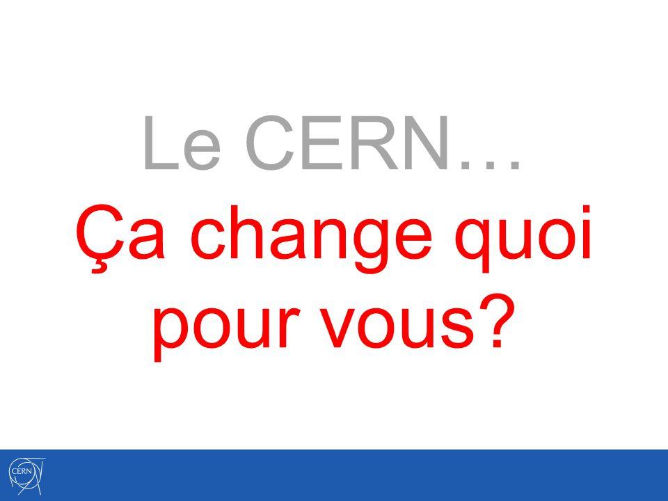Le CERN… Ça change quoi pour vous?