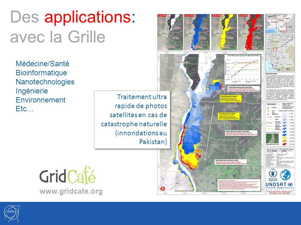 Des applications: avec la Grille Traitement ultra rapide de photos satellites en cas de catastrophe naturelle (innondations au Pakistan) www.gridcafe.