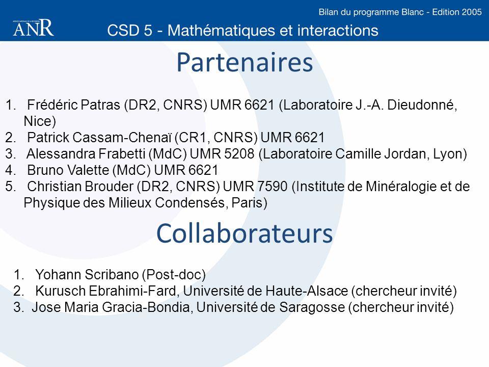 Partenaires 1. Frédéric Patras (DR2, CNRS) UMR 6621 (Laboratoire J.-A. Dieudonné, Nice) 2. Patrick Cassam-Chenaï (CR1, CNRS) UMR 6621 3. Alessandra Fr