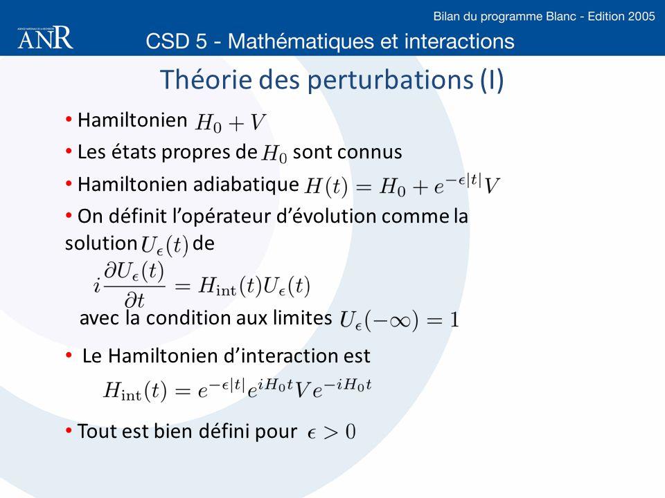 Théorie des perturbations (I) Hamiltonien Les états propres de sont connus Hamiltonien adiabatique On définit lopérateur dévolution comme la solution