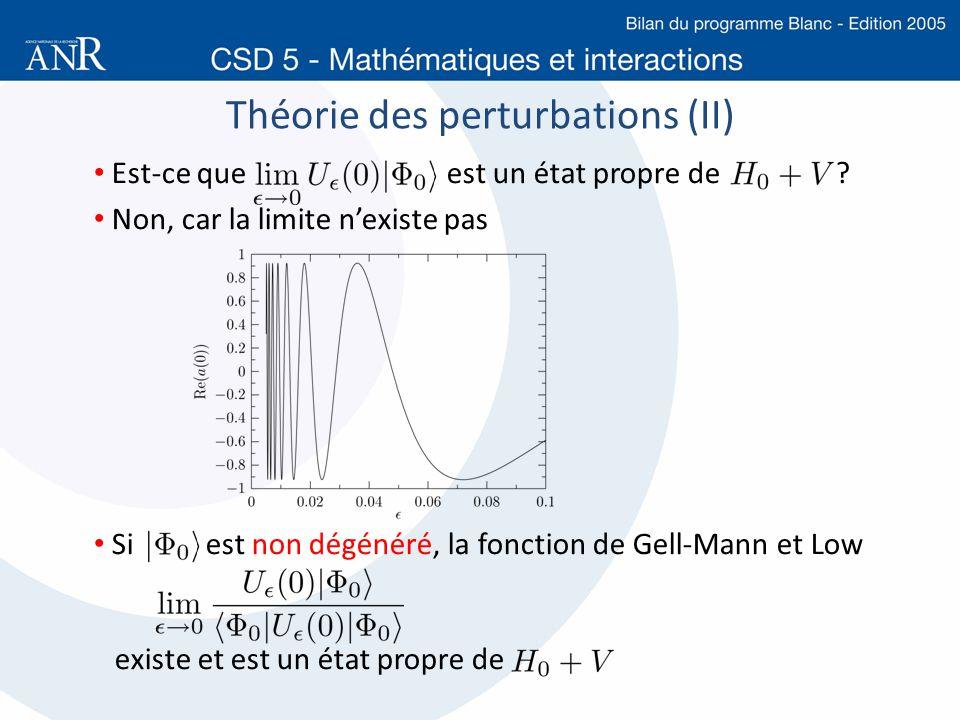 Théorie des perturbations (II) Est-ce que est un état propre de ? Non, car la limite nexiste pas Si est non dégénéré, la fonction de Gell-Mann et Low