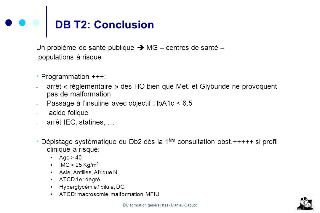 DU formation généralistes- Mahieu-Caputo DB T2: Conclusion Un problème de santé publique MG – centres de santé – populations à risque Programmation ++