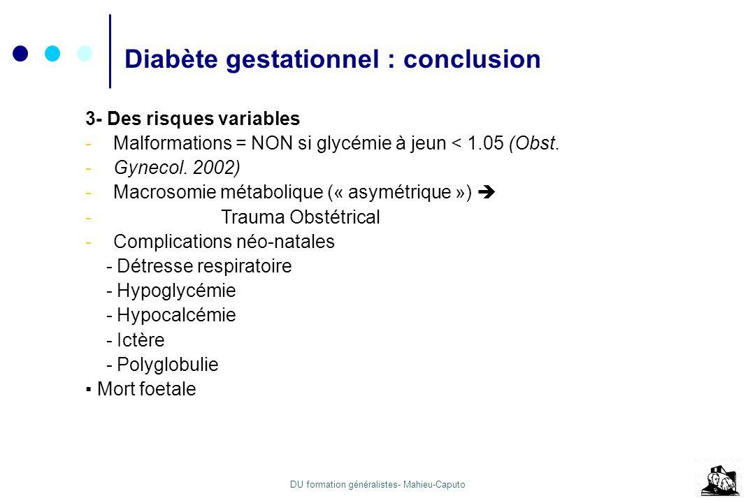 DU formation généralistes- Mahieu-Caputo 3- Des risques variables -Malformations = NON si glycémie à jeun < 1.05 (Obst. -Gynecol. 2002) -Macrosomie mé