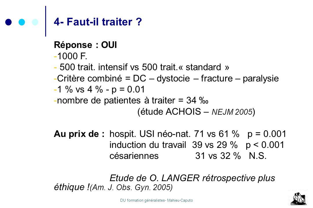 DU formation généralistes- Mahieu-Caputo 4- Faut-il traiter ? Réponse : OUI -1000 F. - 500 trait. intensif vs 500 trait.« standard » -Critère combiné
