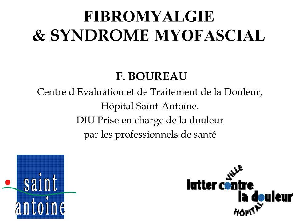 2 SYNDROME MYOFASCIAL & FIBROMYALGIE Myalgies fonctionnelles Problème pratique fréquent, controversé Modèle de douleur chronique Non reconnues : attitudes activistes, iatrogènes...