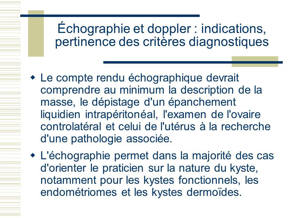 Échographie et doppler : indications, pertinence des critères diagnostiques Le compte rendu échographique devrait comprendre au minimum la description