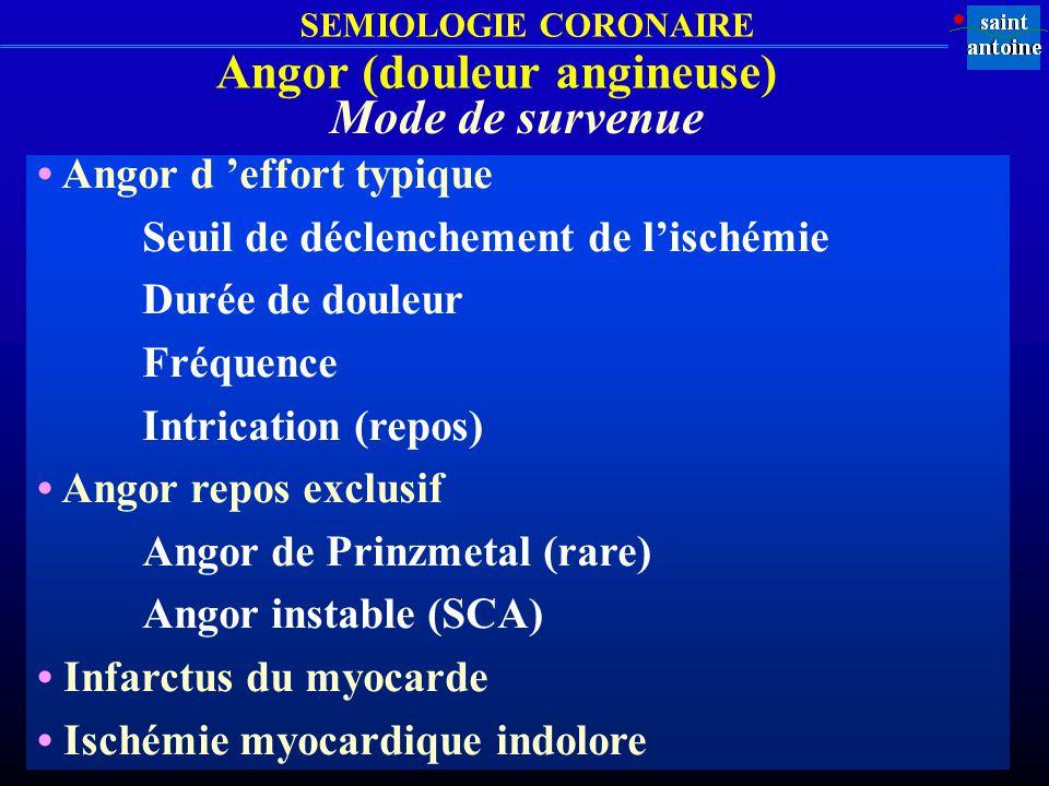 SEMIOLOGIE CORONAIRE Angor (douleur angineuse) Angor d effort typique Seuil de déclenchement de lischémie Durée de douleur Fréquence Intrication (repo