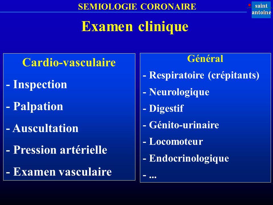 SEMIOLOGIE CORONAIRE Examen clinique Cardio-vasculaire - Inspection - Palpation - Auscultation - Pression artérielle - Examen vasculaire Général - Res