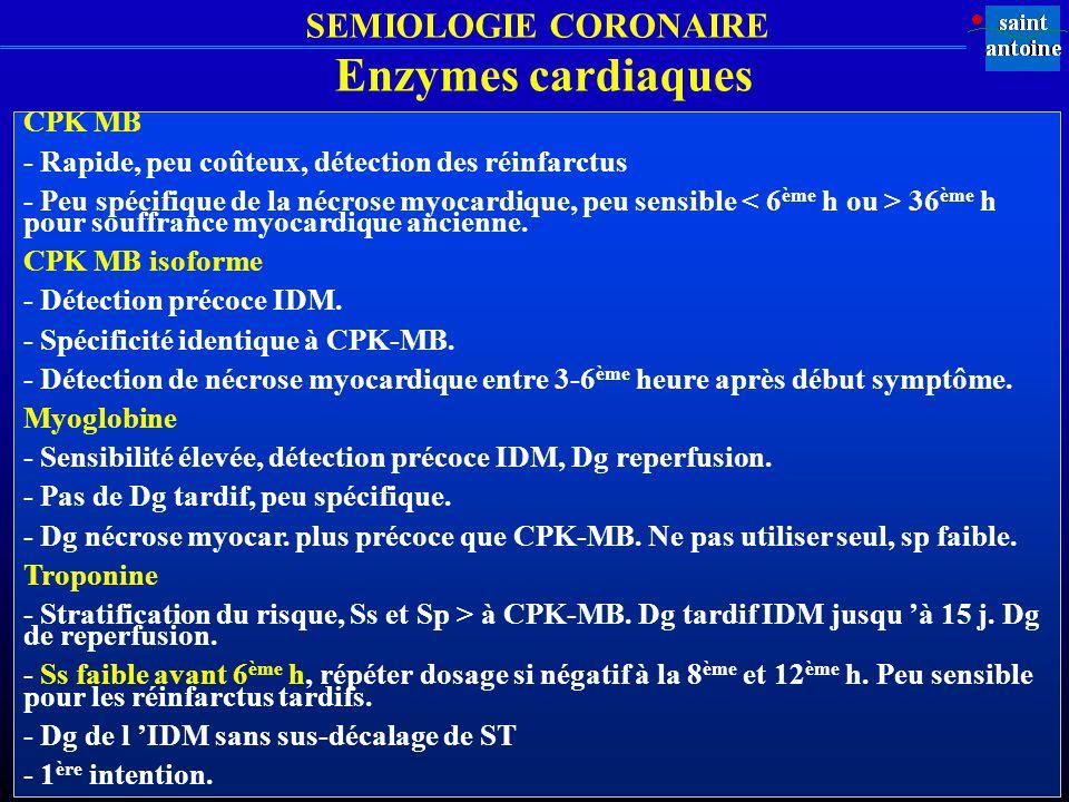 SEMIOLOGIE CORONAIRE CPK MB - Rapide, peu coûteux, détection des réinfarctus - Peu spécifique de la nécrose myocardique, peu sensible 36 ème h pour so
