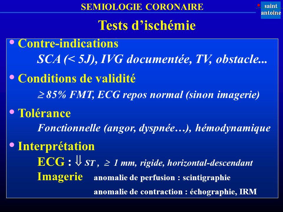 SEMIOLOGIE CORONAIRE Contre-indications SCA (< 5J), IVG documentée, TV, obstacle... Conditions de validité 85% FMT, ECG repos normal (sinon imagerie)