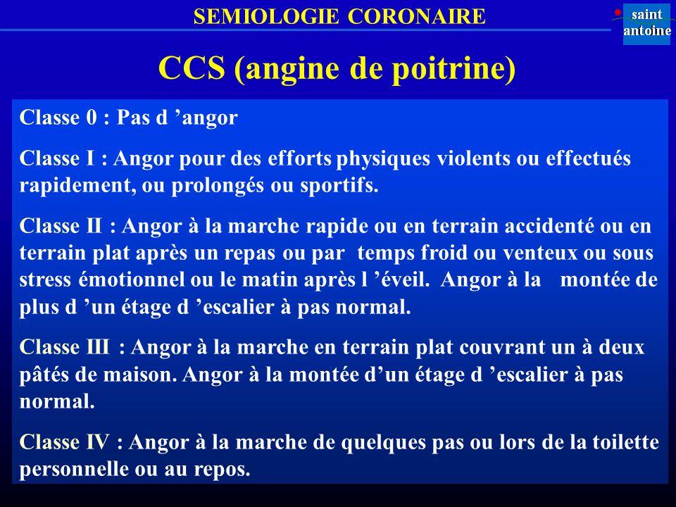 CCS (angine de poitrine) Classe 0 : Pas d angor Classe I : Angor pour des efforts physiques violents ou effectués rapidement, ou prolongés ou sportifs