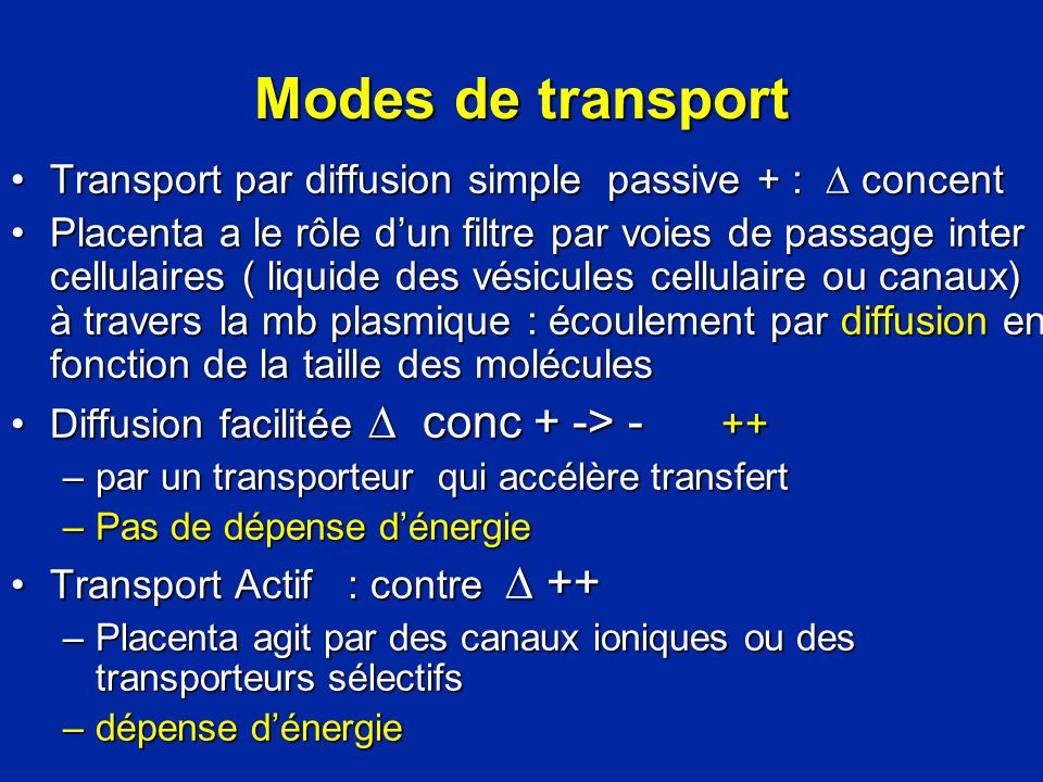 Modes de transport Transport par diffusion simple passive + : concentTransport par diffusion simple passive + : concent Placenta a le rôle dun filtre