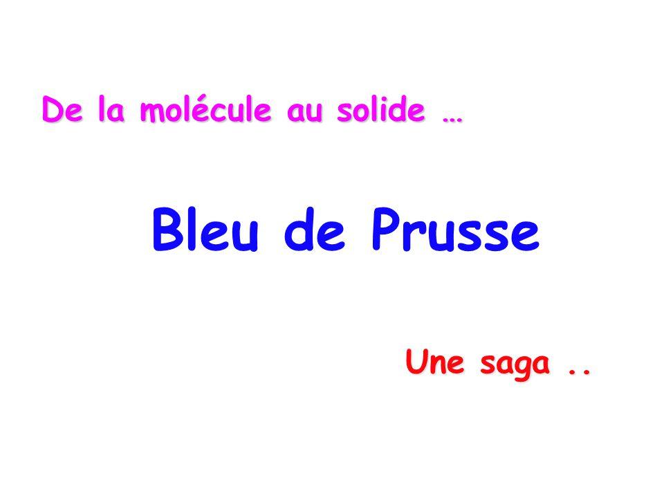 Bleu de Prusse De la molécule au solide … Une saga..