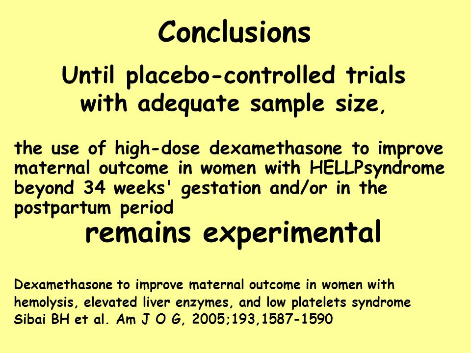 Until placebo-controlled trials with adequate sample size, the use of high-dose dexamethasone to improve maternal outcome in women with HELLPsyndrome