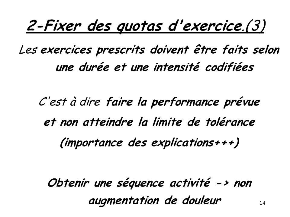 14 2-Fixer des quotas d'exercice.(3) Les exercices prescrits doivent être faits selon une durée et une intensité codifiées C'est à dire faire la perfo