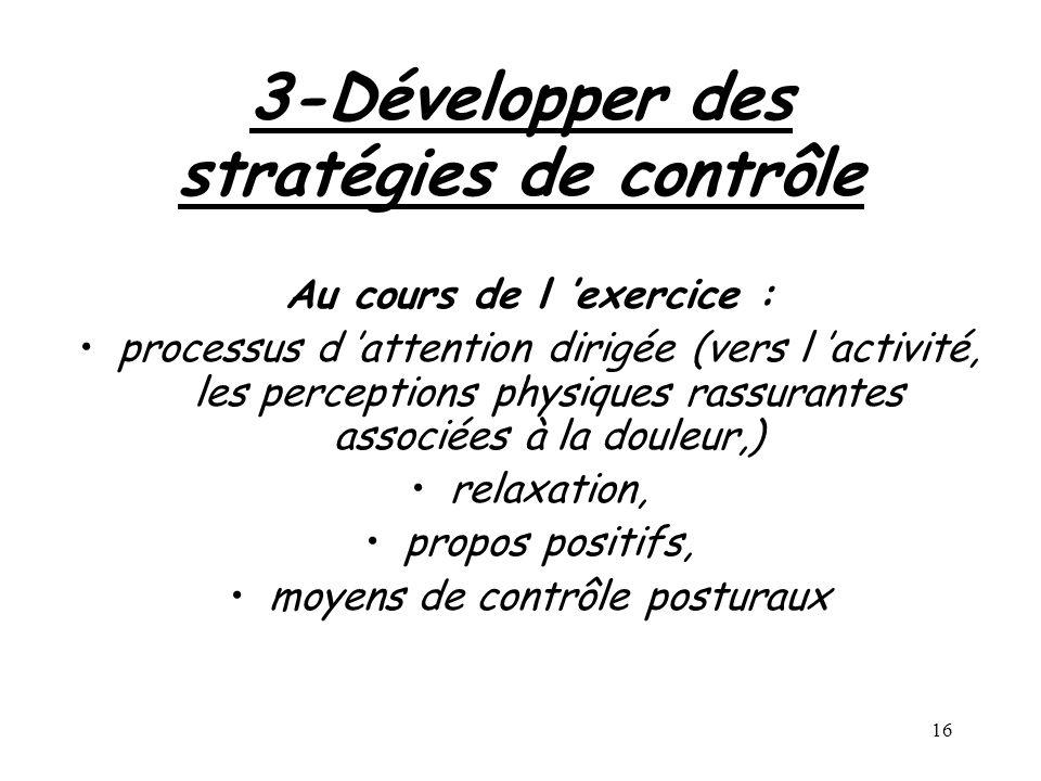 16 3-Développer des stratégies de contrôle Au cours de l exercice : processus d attention dirigée (vers l activité, les perceptions physiques rassuran
