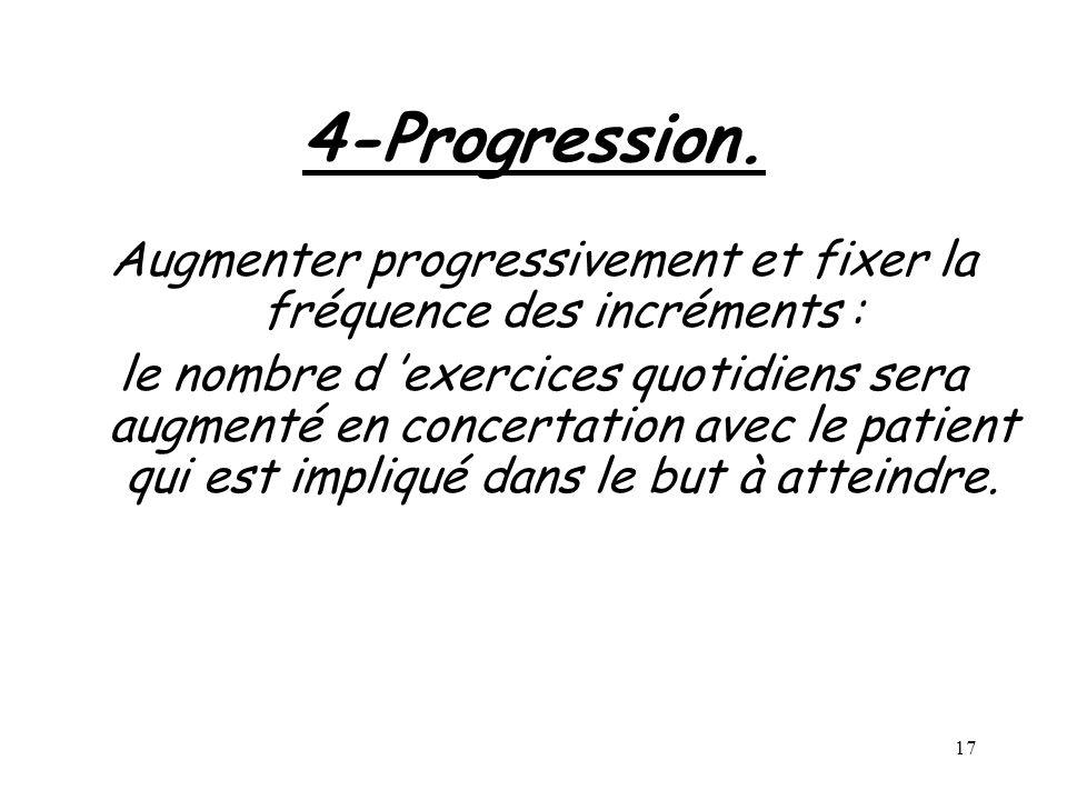 17 4-Progression. Augmenter progressivement et fixer la fréquence des incréments : le nombre d exercices quotidiens sera augmenté en concertation avec